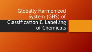Globally Harmonized System (GHS) of Classification & Labelling of Chemicals
