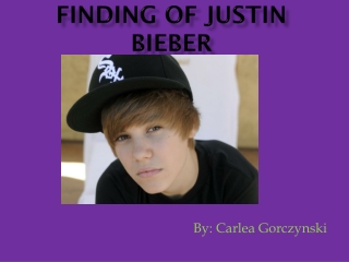Finding of Justin Bieber
