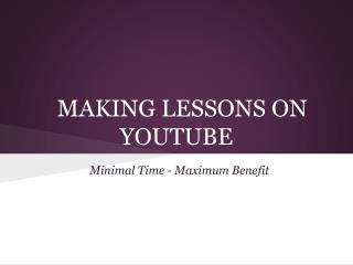 MAKING LESSONS ON YOUTUBE
