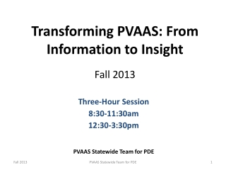 Transforming PVAAS: From Information to Insight Fall 2013