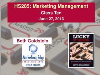 HS285: Marketing Management Class Ten June 27, 2013