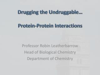Drugging the  Undruggable … Protein-Protein Interactions