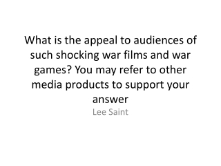 What is the appeal to audiences of such shocking war films and war games? You may refer to other media products  to sup