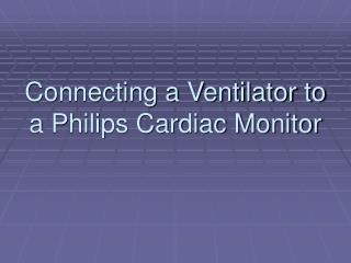 Connecting a Ventilator to a Philips Cardiac Monitor
