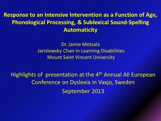 Highlights of  presentation at the 4 th  Annual All European Conference on Dyslexia in  Vaxjo , Sweden September 2013