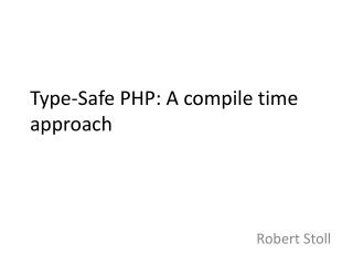 Type-Safe PHP: A compile time approach