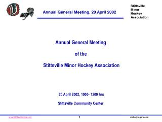 Annual General Meeting  of the  Stittsville Minor Hockey Association 20 April 2002, 1000- 1200 hrs Stittsville Community