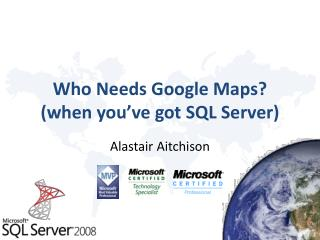 Who Needs Google Maps? (when you've got SQL Server)