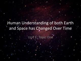 Human Understanding of both Earth and Space has Changed Over Time