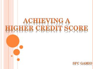 ACHIEVING A  HIGHER CREDIT SCORE SFC Gamio