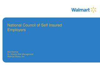 National Council of Self Insured Employers Max Koonce Sr. Director Risk Management Walmart Stores, Inc.