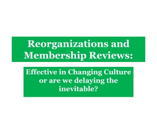 Reorganizations and Membership Reviews: