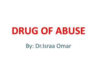 DRUG OF ABUSE