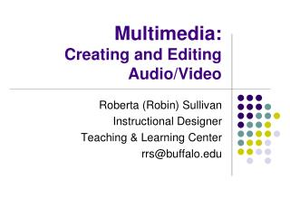 Multimedia: Creating and Editing Audio/Video