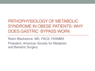 Pathophysiology of Metabolic Syndrome in Obese Patients: Why Does Gastric  Bypass Work