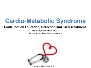 Cardio-Metabolic Syndrome Guidelines on Education, Detection and Early Treatment Heval Mohamed  Kelli, PGY-2 Emory Inter