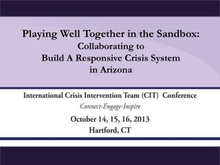Playing Well Together in the Sandbox:  Collaborating to  Build A Responsive Crisis System in Arizona