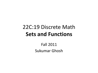 22C:19 Discrete Math Sets and Functions
