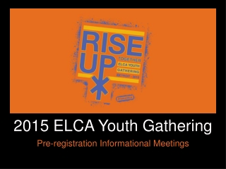 2015 ELCA Youth Gathering P re-registration  I nformational  M eetings
