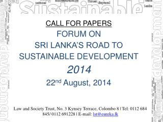 CALL FOR  PAPERS FORUM  ON  SRI LANKA'S ROAD TO SUSTAINABLE  DEVELOPMENT 2014 22 nd  August , 2014
