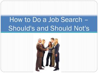 How to Do a Job Search  – Should's  and Should Not's
