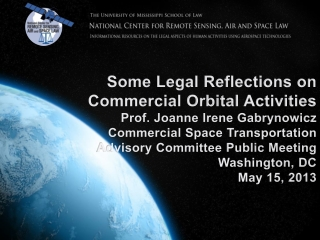 Some Legal Reflections on  Commercial Orbital  Activities Prof. Joanne Irene Gabrynowicz Commercial Space Transportatio
