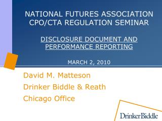 NATIONAL FUTURES ASSOCIATION CPO/CTA REGULATION SEMINAR DISCLOSURE DOCUMENT AND PERFORMANCE REPORTING MARCH 2, 2010
