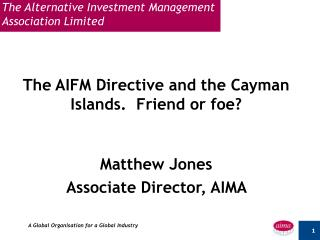 The AIFM Directive and the Cayman Islands.  Friend or foe?