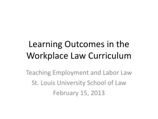 Learning Outcomes in the Workplace Law Curriculum