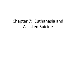 Chapter  7:   Euthanasia and Assisted Suicide