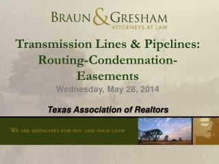 Transmission Lines & Pipelines: Routing-Condemnation-Easements Wednesday ,  May 28,  2014 Texas Association  of Real