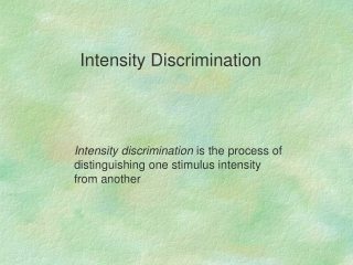 Intensity discrimination  is the process of distinguishing one stimulus intensity from another