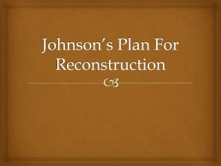 Johnson's Plan For Reconstruction