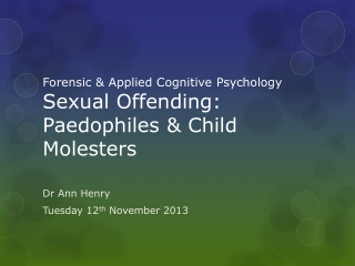 Forensic & Applied Cognitive Psychology Sexual Offending: Paedophiles & Child Molesters
