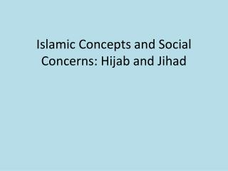 Islamic Concepts and Social Concerns:  Hijab  and Jihad