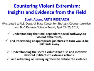 Understanding the time-dependent social pathways to violent extremism,  and Intervening at appropriate junctures to turn