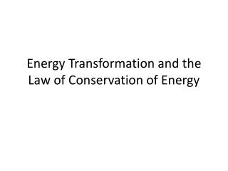 Energy Transformation and the Law of Conservation of Energy