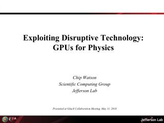Exploiting Disruptive Technology: GPUs  for  Physics