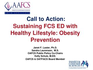 Call to Action: Sustaining FCS ED with Healthy Lifestyle: Obesity Prevention Janet F.  Laster , Ph.D. Sandra  Laurenson