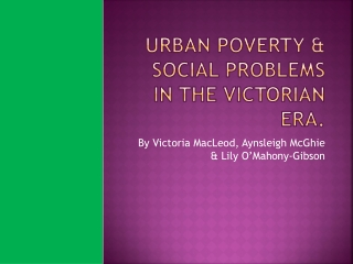Urban Poverty & Social Problems in the Victorian era.