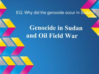 Genocide in Sudan and Oil Field War