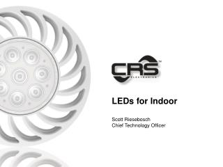 LEDs for Indoor Scott Riesebosch Chief Technology Officer