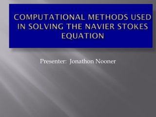 Computational  methods used in  solving the  Navier  Stokes Equation