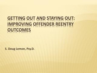 Getting Out and Staying Out: Improving Offender  ReEntry Outcomes
