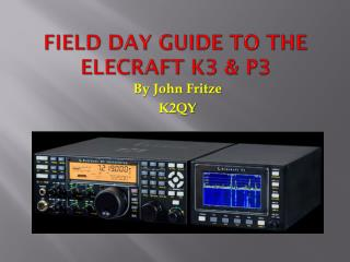 FIELD DAY GUIDE TO THE ELECRAFT  K3 & P3