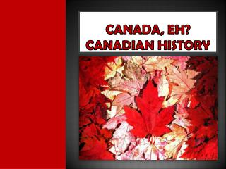 Canada, eh? Canadian History
