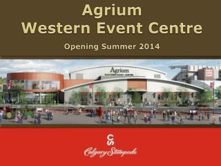 Agrium Western Event Centre Opening Summer 2014