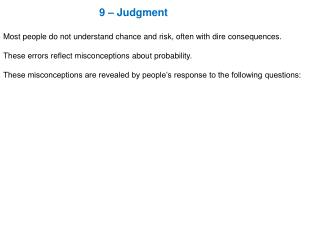 9 – Judgment Most people  do not understand chance and  risk, often with dire consequences. These errors reflect misco