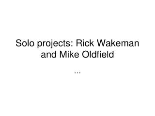 Solo projects: Rick Wakeman and Mike Oldfield