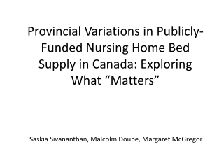 "Provincial Variations  in  Publicly-Funded Nursing Home  Bed  Supply in Canada: Exploring What ""Matters"""
